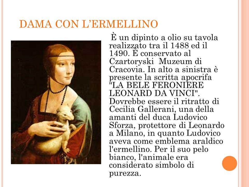 DAMA CON L'ERMELLINO È un dipinto a olio su tavola realizzato tra il 1488 ed il 1490. È conservato al Czartoryski Muzeum di Cracovia. In alto a sinist