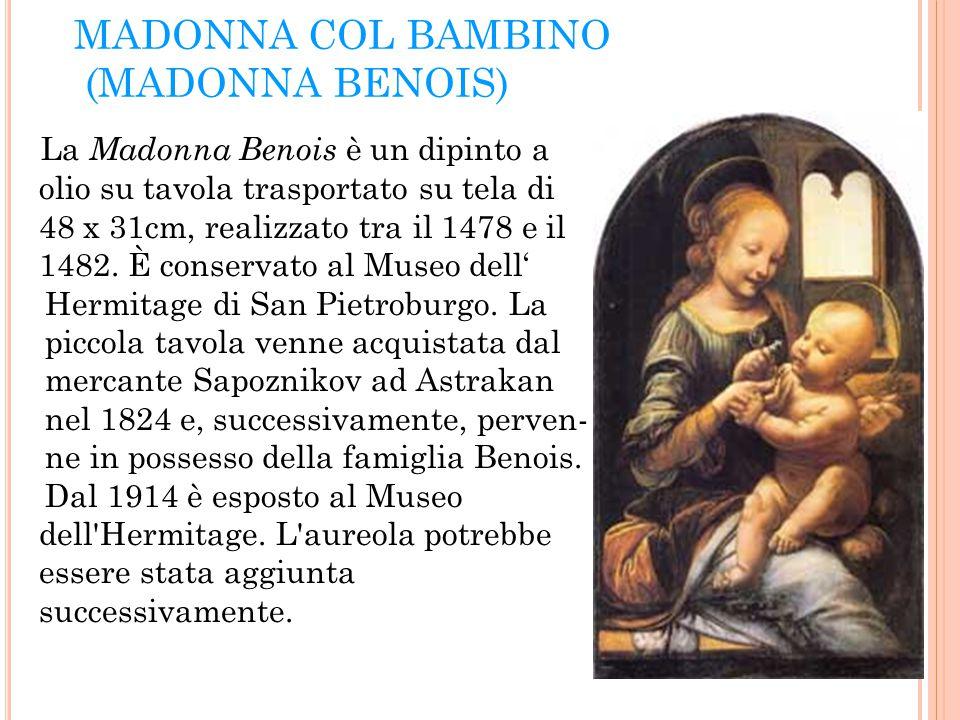 MADONNA COL BAMBINO (MADONNA BENOIS) La Madonna Benois è un dipinto a olio su tavola trasportato su tela di 48 x 31cm, realizzato tra il 1478 e il 148