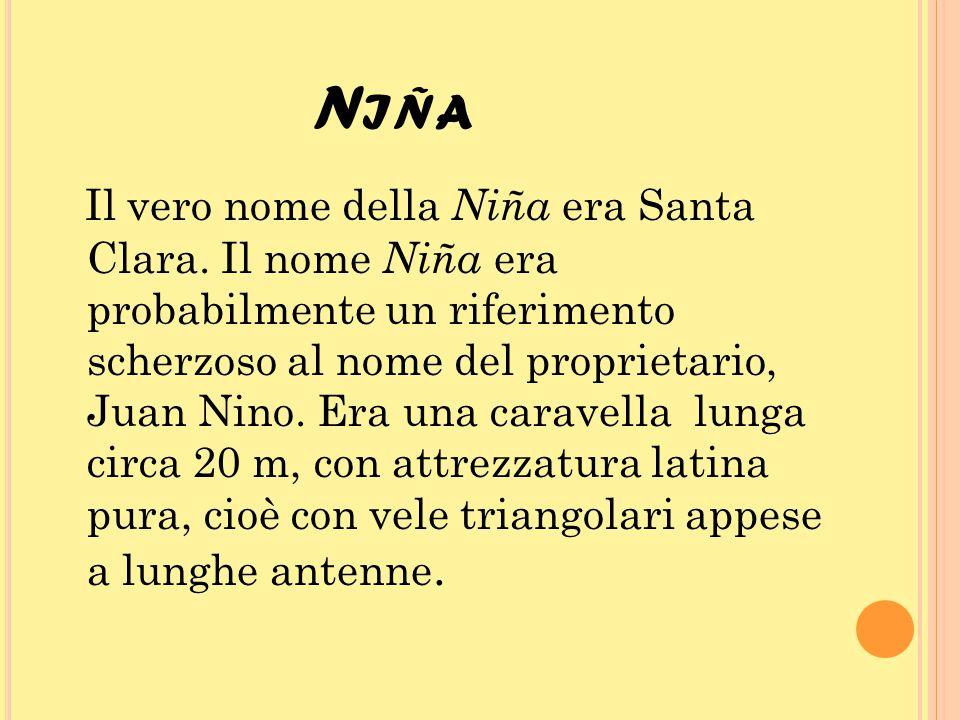 N IÑA Il vero nome della Niña era Santa Clara. Il nome Niña era probabilmente un riferimento scherzoso al nome del proprietario, Juan Nino. Era una ca