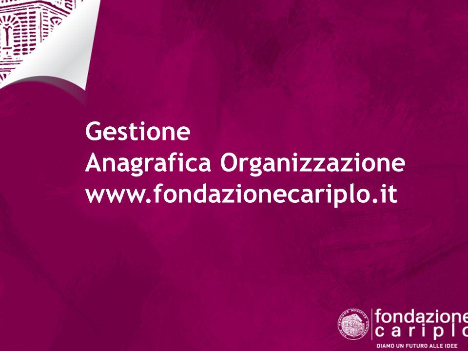 Gestione Anagrafica Organizzazione www.fondazionecariplo.it