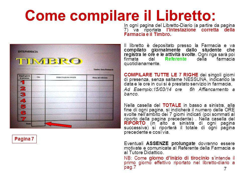 7 Come compilare il Libretto: Pagina 7 In ogni pagina del Libretto-Diario (a partire da pagina 7) va riportata l'Intestazione corretta della Farmacia e il Timbro.