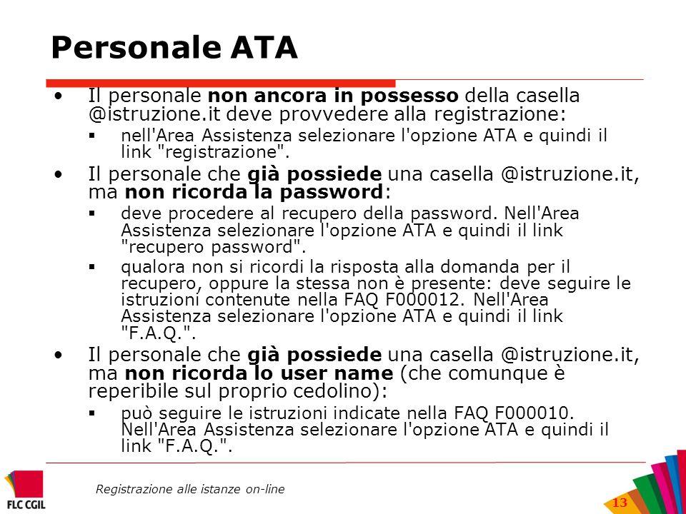 Registrazione alle istanze on-line 13 Personale ATA Il personale non ancora in possesso della casella @istruzione.it deve provvedere alla registrazion