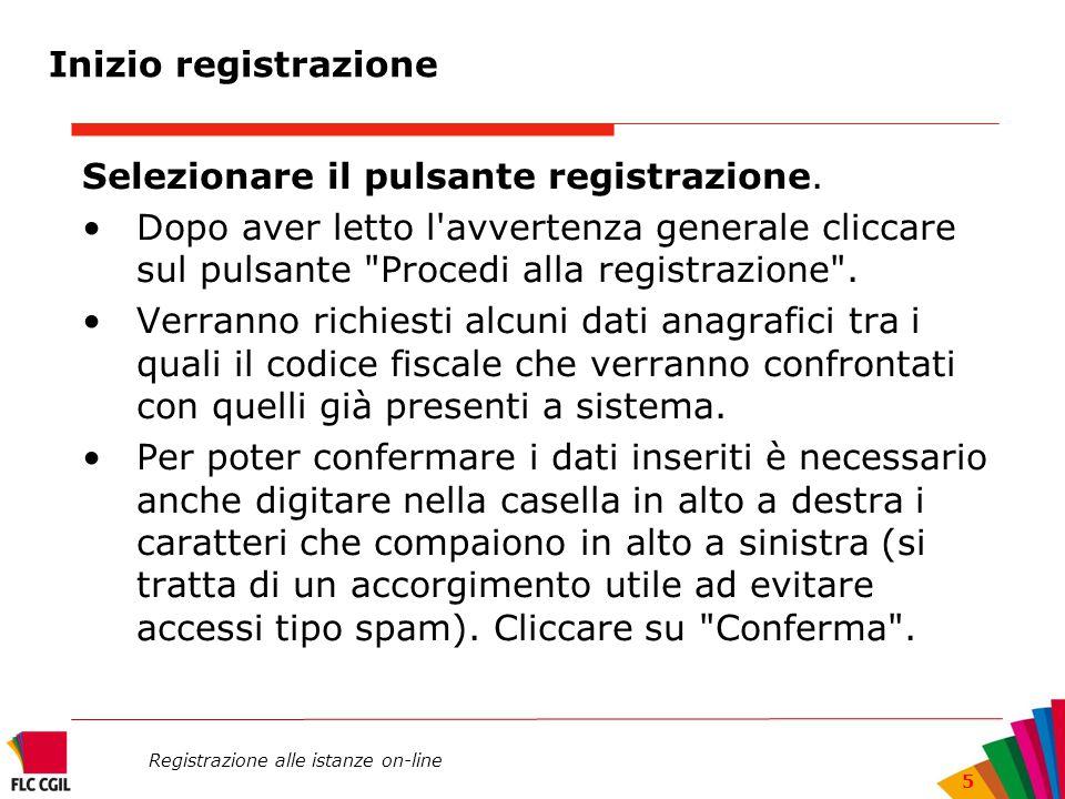 Registrazione alle istanze on-line 5 Selezionare il pulsante registrazione. Dopo aver letto l'avvertenza generale cliccare sul pulsante