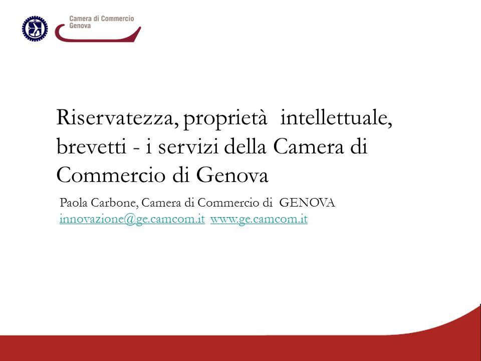 Riservatezza, proprietà intellettuale, brevetti - i servizi della Camera di Commercio di Genova Paola Carbone, Camera di Commercio di GENOVA innovazio