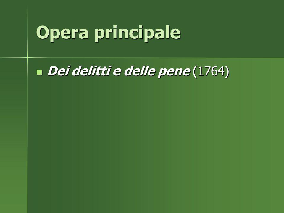 Opera principale Dei delitti e delle pene (1764) Dei delitti e delle pene (1764)