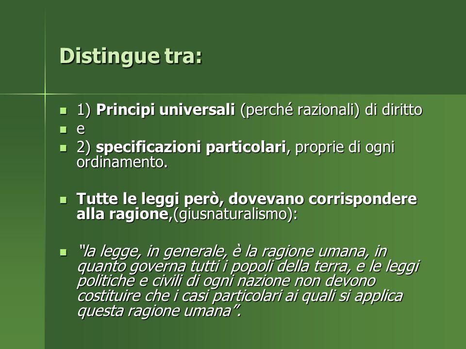 Distingue tra: 1) Principi universali (perché razionali) di diritto 1) Principi universali (perché razionali) di diritto e 2) specificazioni particolari, proprie di ogni ordinamento.