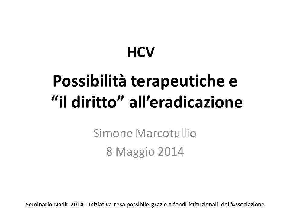 """Possibilità terapeutiche e """"il diritto"""" all'eradicazione Simone Marcotullio 8 Maggio 2014 HCV Seminario Nadir 2014 - Iniziativa resa possibile grazie"""