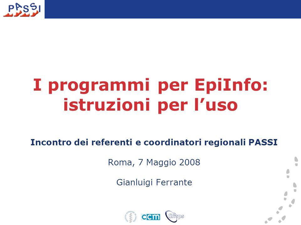 Obiettivo In questa sessione daremo istruzioni pratiche per utilizzare i Pgm (file sintassi) di EpiInfo appositamente scritti per analizzare i dati di sorveglianza PASSI