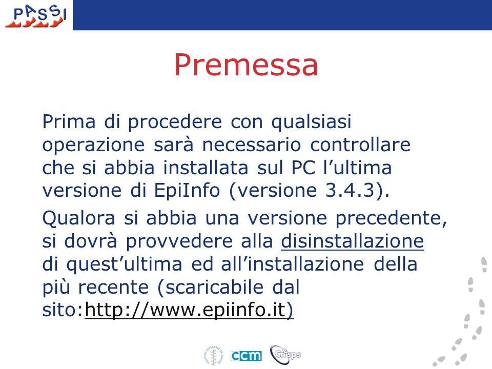 Premessa Prima di procedere con qualsiasi operazione sarà necessario controllare che si abbia installata sul PC l'ultima versione di EpiInfo (versione 3.4.3).