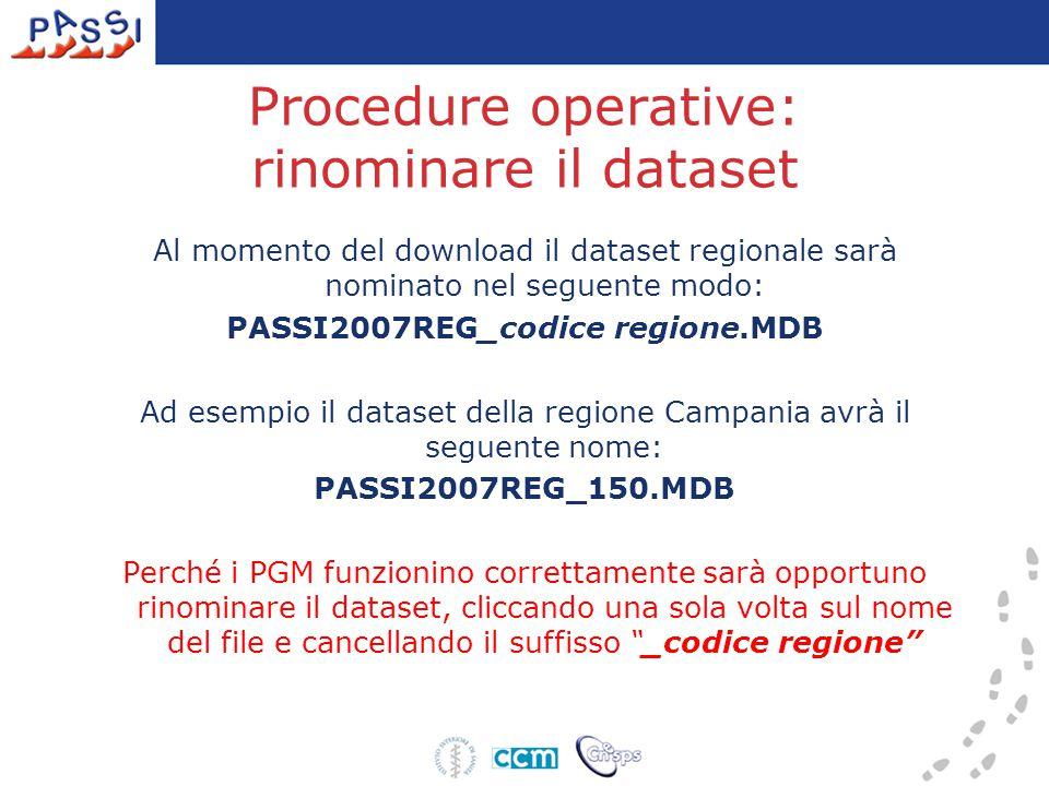 Procedure operative: rinominare il dataset Al momento del download il dataset regionale sarà nominato nel seguente modo: PASSI2007REG_codice regione.M
