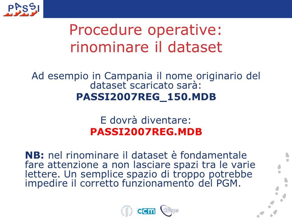 Procedure operative: rinominare il dataset Ad esempio in Campania il nome originario del dataset scaricato sarà: PASSI2007REG_150.MDB E dovrà diventar
