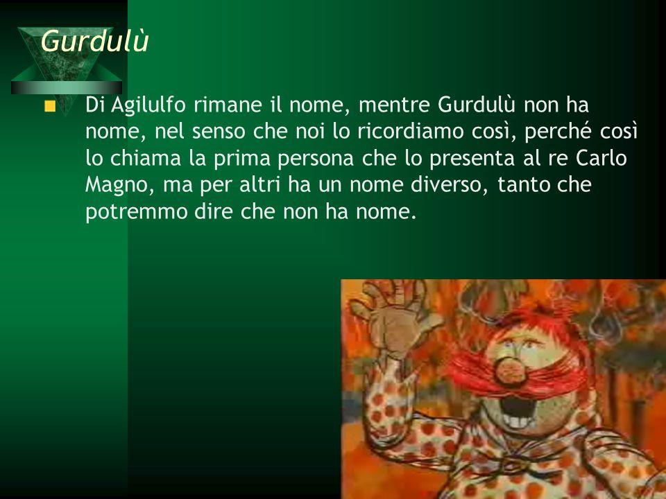 Di Agilulfo rimane il nome, mentre Gurdulù non ha nome, nel senso che noi lo ricordiamo così, perché così lo chiama la prima persona che lo presenta a