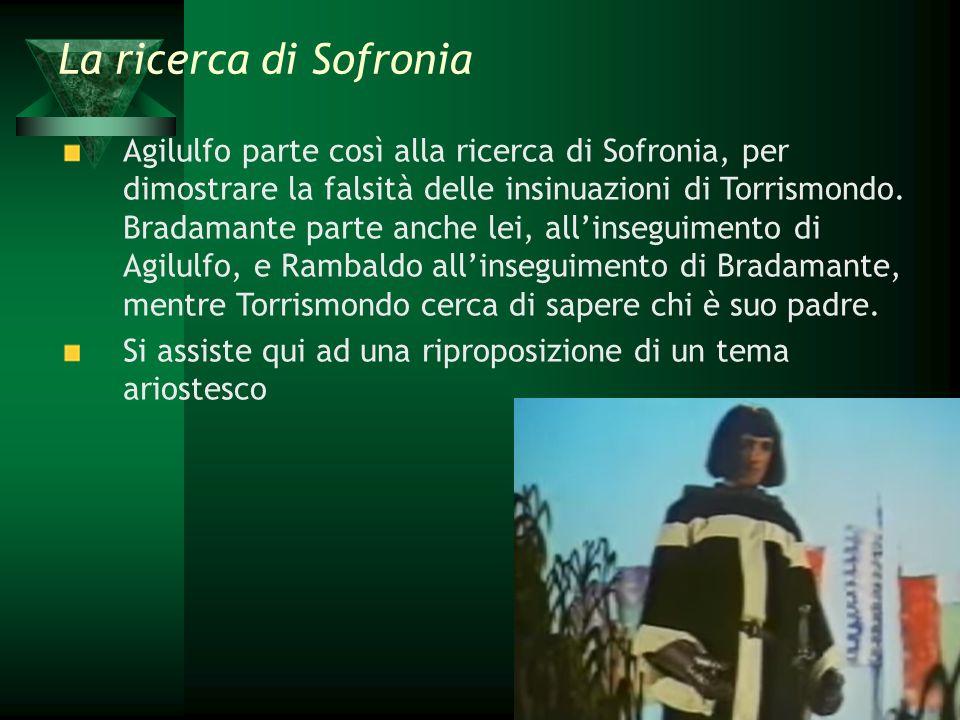 Agilulfo parte così alla ricerca di Sofronia, per dimostrare la falsità delle insinuazioni di Torrismondo. Bradamante parte anche lei, all'inseguiment