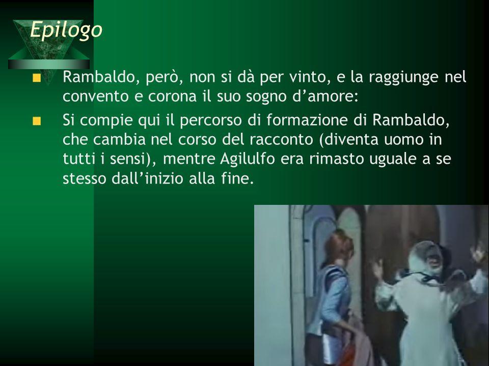 Rambaldo, però, non si dà per vinto, e la raggiunge nel convento e corona il suo sogno d'amore: Si compie qui il percorso di formazione di Rambaldo, c