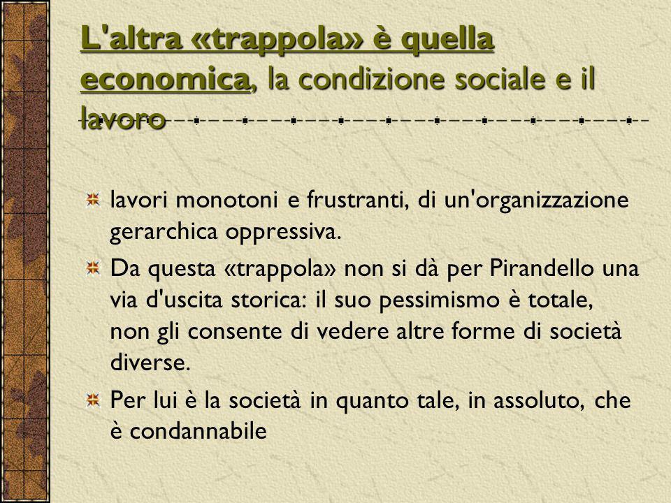 L'altra «trappola» è quella economica, la condizione sociale e il lavoro lavori monotoni e frustranti, di un'organizzazione gerarchica oppressiva. Da