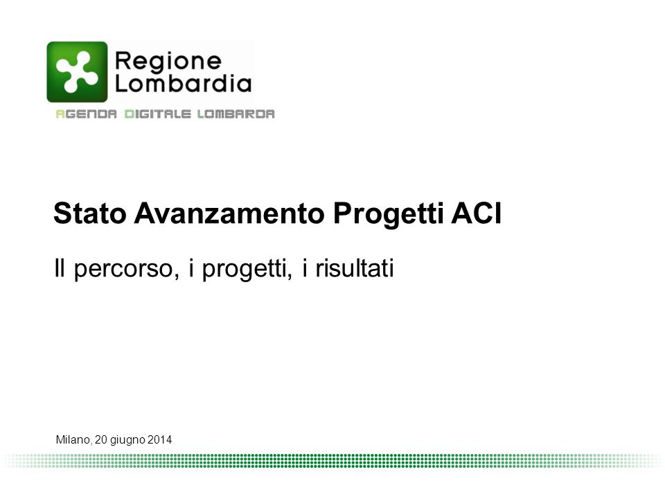 Stato Avanzamento Progetti ACI Il percorso, i progetti, i risultati Milano, 20 giugno 2014