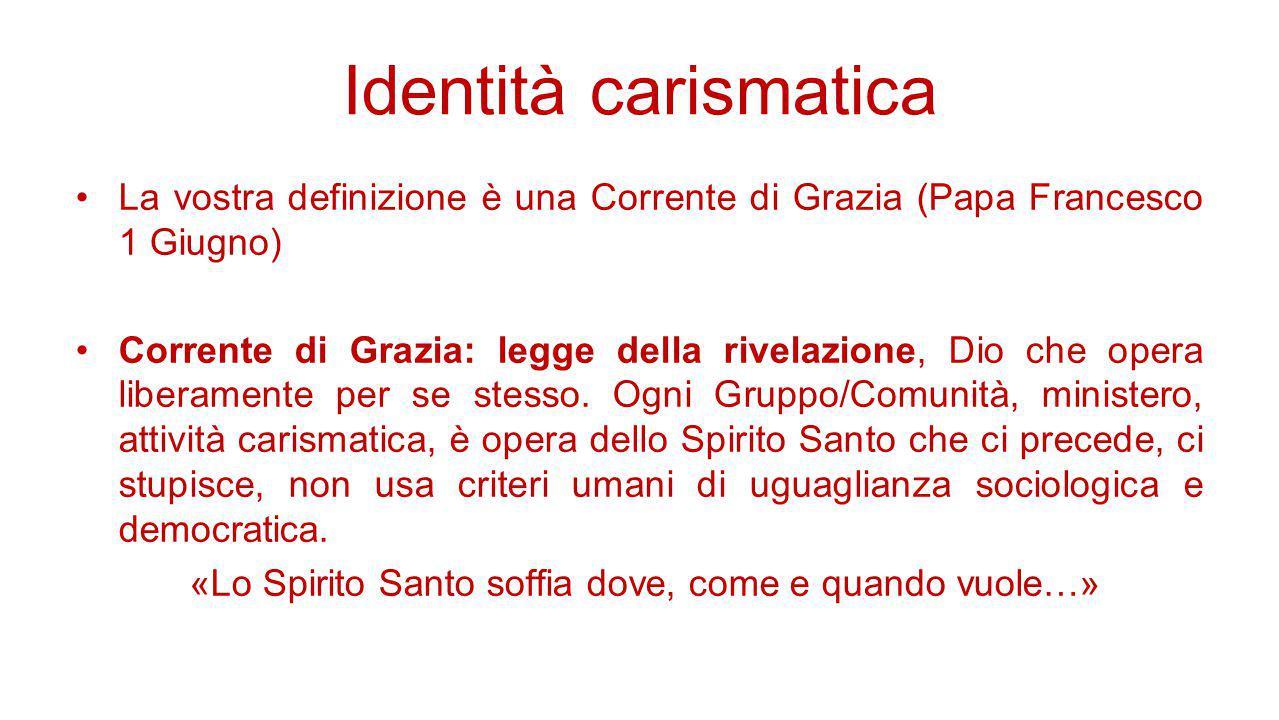 Identità carismatica La vostra definizione è una Corrente di Grazia (Papa Francesco 1 Giugno) Corrente di Grazia: legge della rivelazione, Dio che ope
