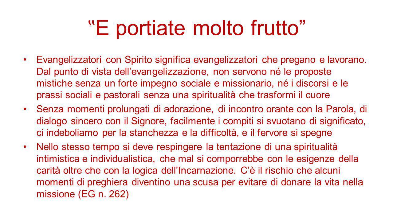 """"""" E portiate molto frutto"""" Evangelizzatori con Spirito significa evangelizzatori che pregano e lavorano. Dal punto di vista dell'evangelizzazione, non"""