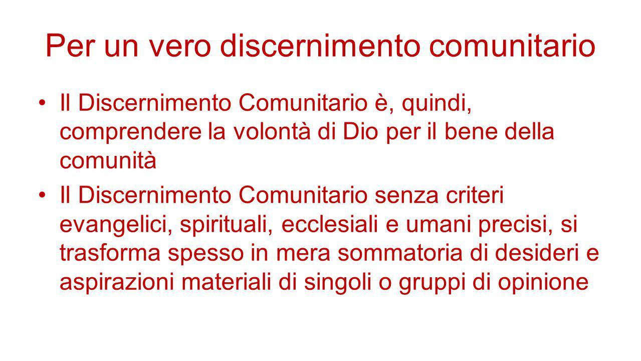 Per un vero discernimento comunitario Il Discernimento Comunitario è, quindi, comprendere la volontà di Dio per il bene della comunità Il Discerniment