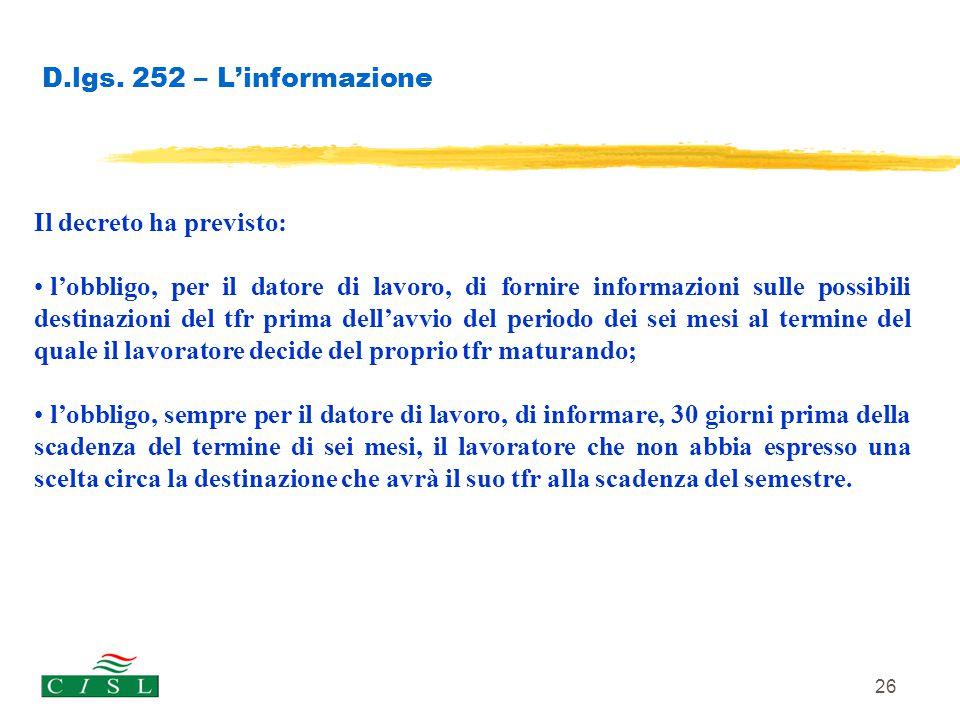 26 D.lgs. 252 – L'informazione Il decreto ha previsto: l'obbligo, per il datore di lavoro, di fornire informazioni sulle possibili destinazioni del tf