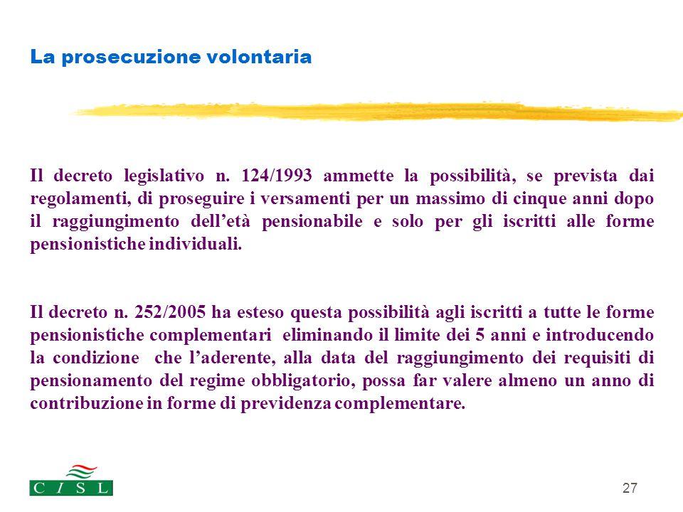 27 La prosecuzione volontaria Il decreto legislativo n. 124/1993 ammette la possibilità, se prevista dai regolamenti, di proseguire i versamenti per u