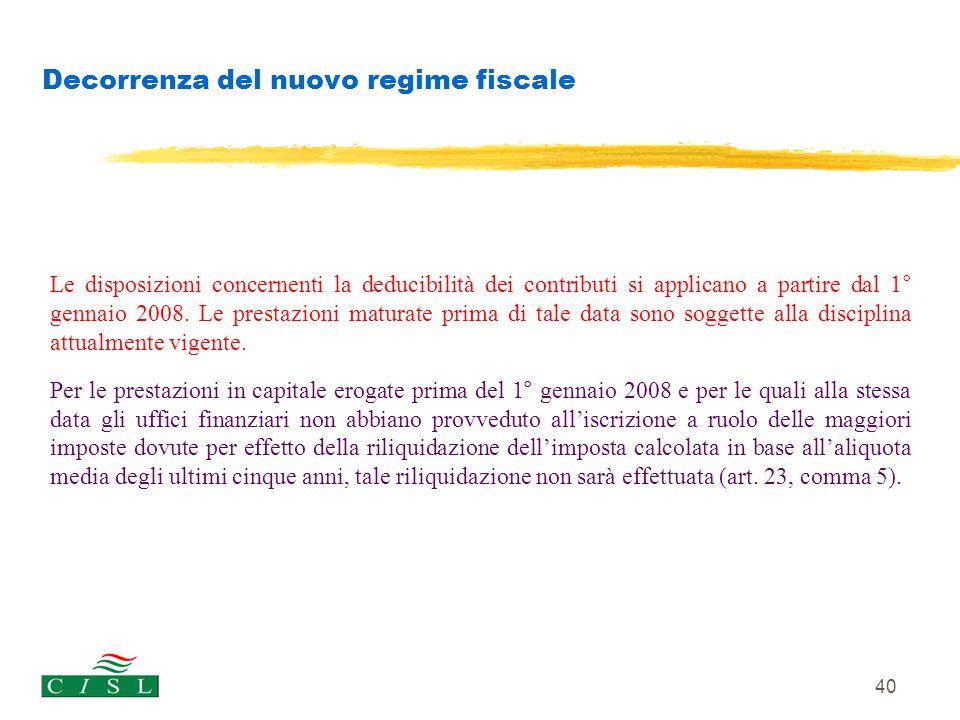 40 Decorrenza del nuovo regime fiscale Le disposizioni concernenti la deducibilità dei contributi si applicano a partire dal 1° gennaio 2008. Le prest