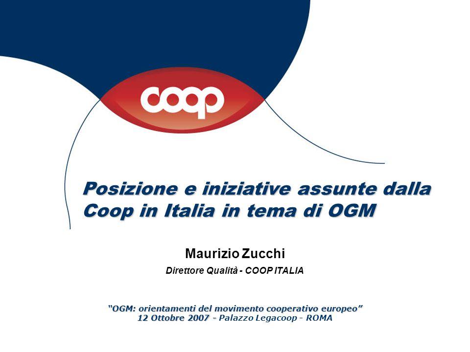 """Posizione e iniziative assunte dalla Coop in Italia in tema di OGM Maurizio Zucchi Direttore Qualità - COOP ITALIA """"OGM: orientamenti del movimento co"""