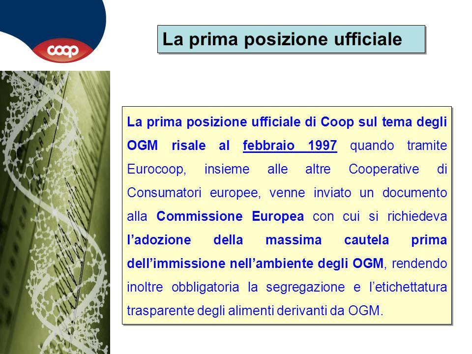La prima posizione ufficiale di Coop sul tema degli OGM risale al febbraio 1997 quando tramite Eurocoop, insieme alle altre Cooperative di Consumatori