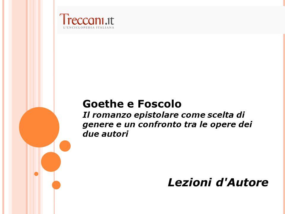Goethe e Foscolo Il romanzo epistolare come scelta di genere e un confronto tra le opere dei due autori Lezioni d'Autore