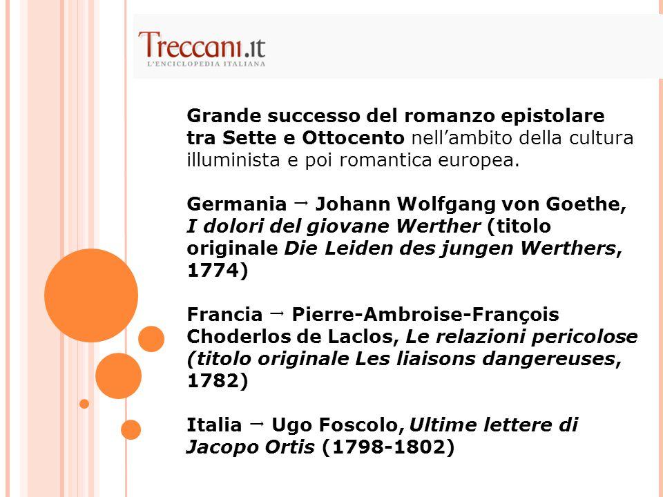 Grande successo del romanzo epistolare tra Sette e Ottocento nell'ambito della cultura illuminista e poi romantica europea. Germania  Johann Wolfgang