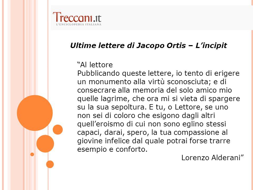 """""""Al lettore Pubblicando queste lettere, io tento di erigere un monumento alla virtù sconosciuta; e di consecrare alla memoria del solo amico mio quell"""