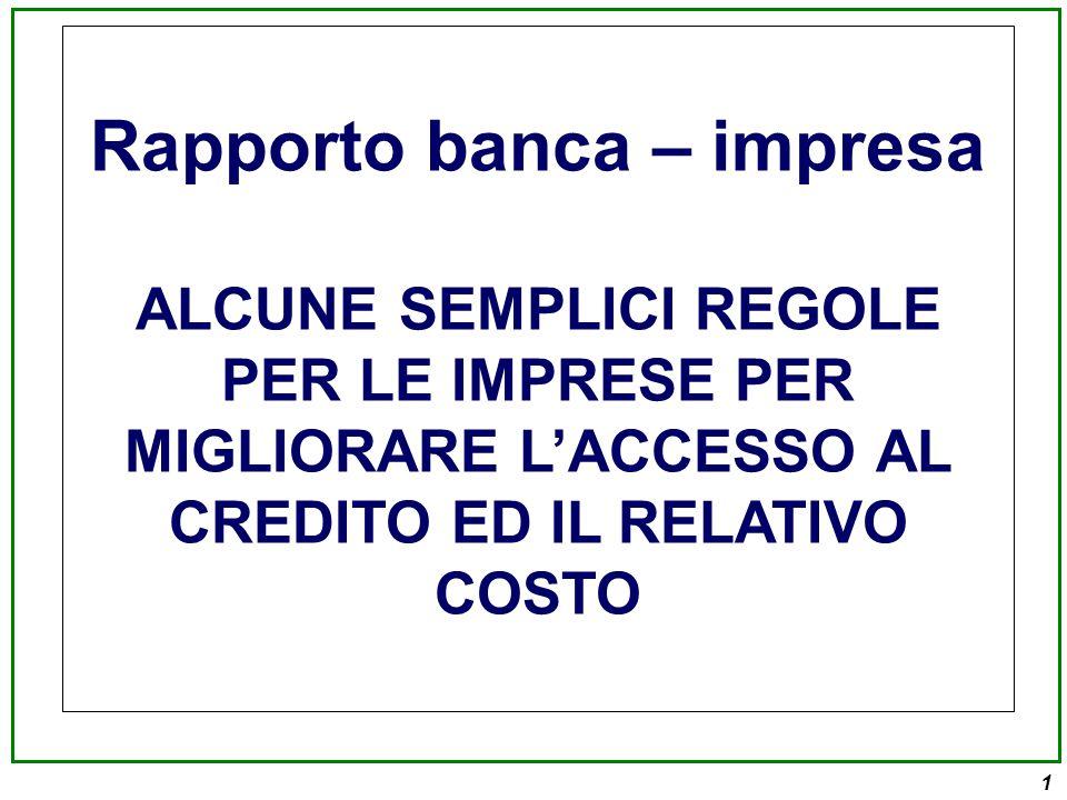 1 Rapporto banca – impresa ALCUNE SEMPLICI REGOLE PER LE IMPRESE PER MIGLIORARE L'ACCESSO AL CREDITO ED IL RELATIVO COSTO