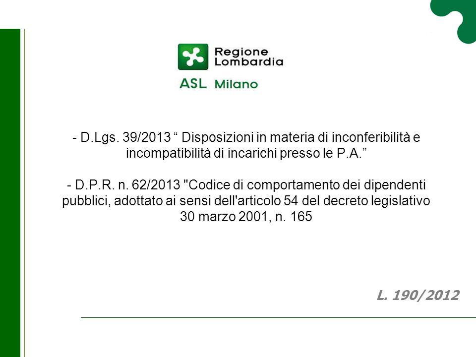 """- D.Lgs. 39/2013 """" Disposizioni in materia di inconferibilità e incompatibilità di incarichi presso le P.A."""" - D.P.R. n. 62/2013"""