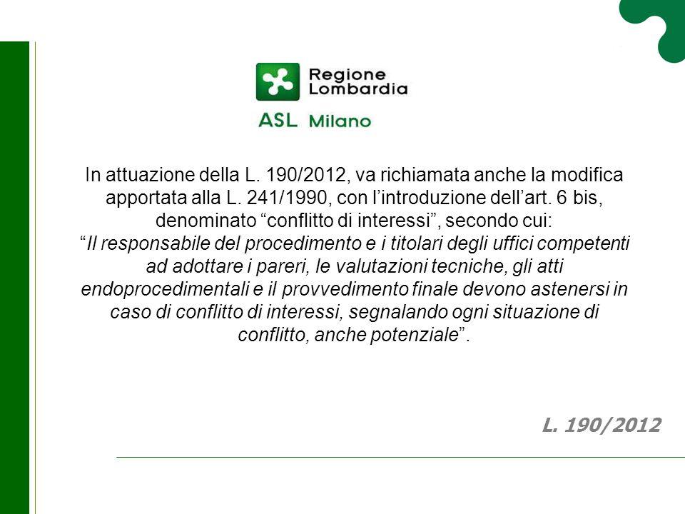 """In attuazione della L. 190/2012, va richiamata anche la modifica apportata alla L. 241/1990, con l'introduzione dell'art. 6 bis, denominato """"conflitto"""
