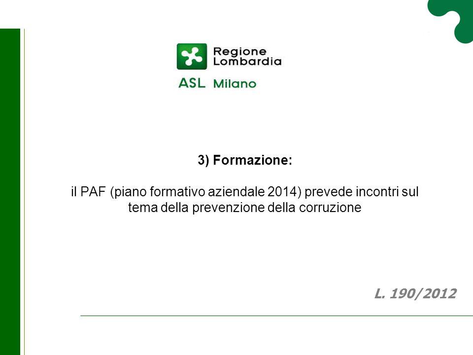 3) Formazione: il PAF (piano formativo aziendale 2014) prevede incontri sul tema della prevenzione della corruzione L. 190/2012