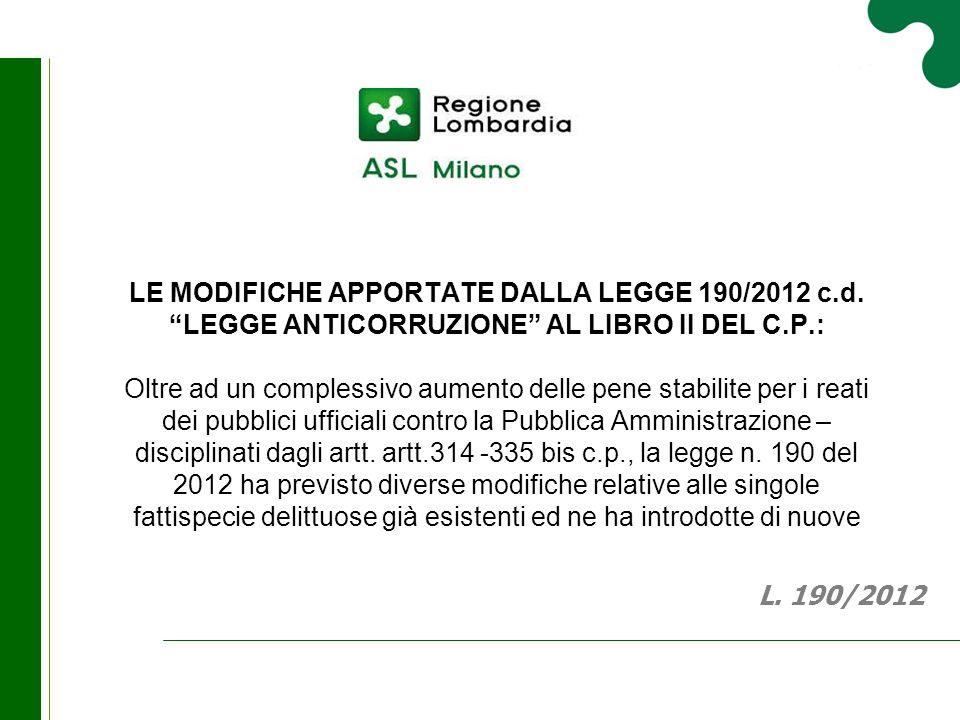 """LE MODIFICHE APPORTATE DALLA LEGGE 190/2012 c.d. """"LEGGE ANTICORRUZIONE"""" AL LIBRO II DEL C.P.: Oltre ad un complessivo aumento delle pene stabilite per"""