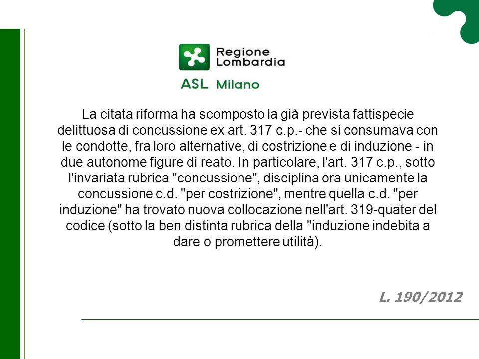 La citata riforma ha scomposto la già prevista fattispecie delittuosa di concussione ex art. 317 c.p.- che si consumava con le condotte, fra loro alte