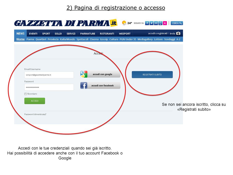2) Pagina di registrazione o accesso Accedi con le tue credenziali quando sei già iscritto. Hai possibilità di accedere anche con il tuo account Faceb