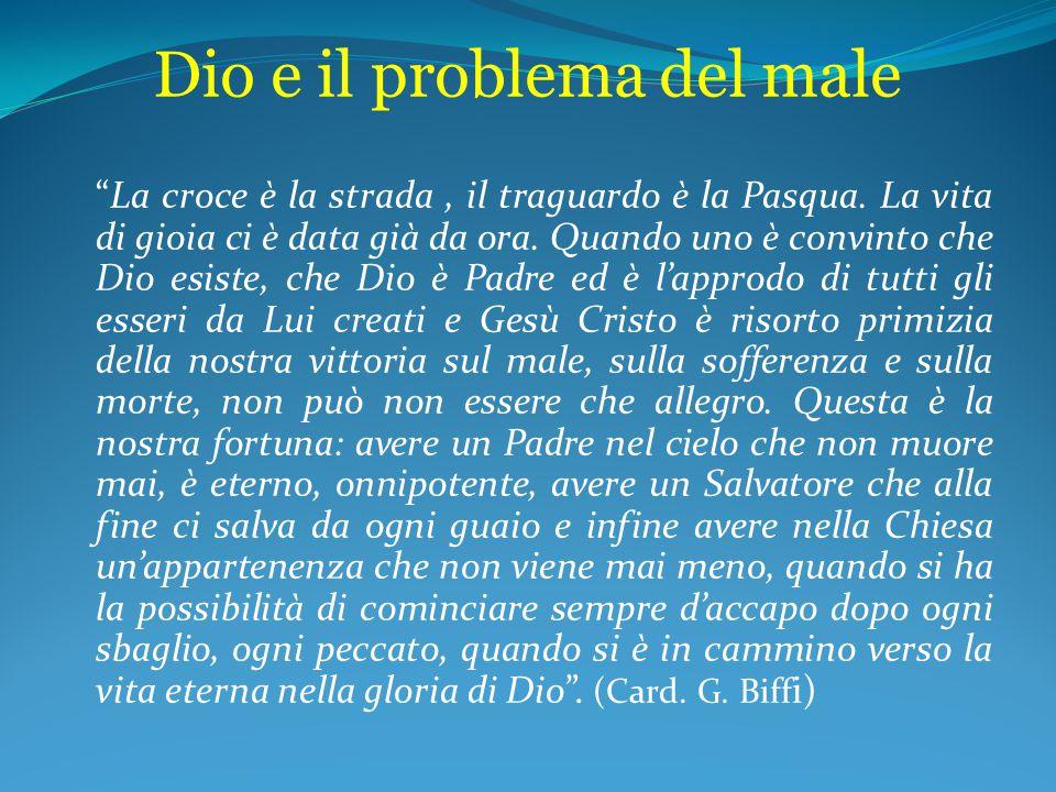 """Dio e il problema del male """"La croce è la strada, il traguardo è la Pasqua. La vita di gioia ci è data già da ora. Quando uno è convinto che Dio esist"""