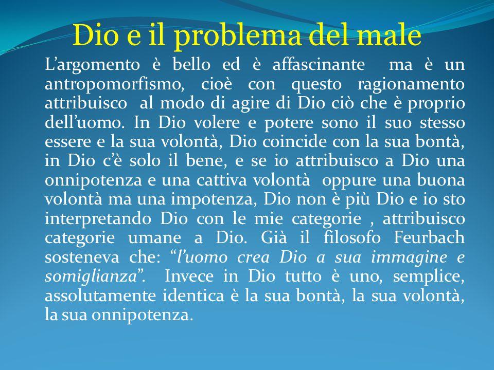 Dio e il problema del male L'argomento è bello ed è affascinante ma è un antropomorfismo, cioè con questo ragionamento attribuisco al modo di agire di