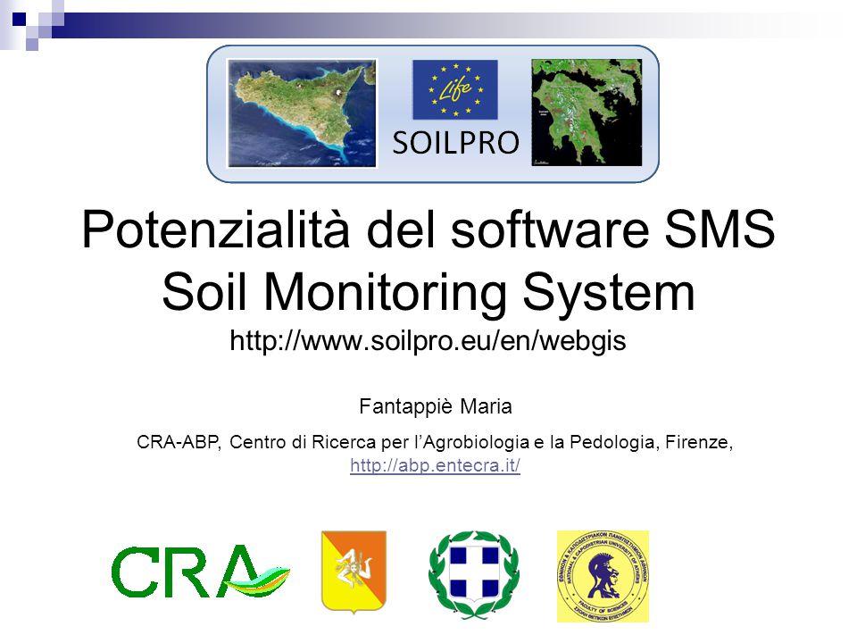 Potenzialità del software SMS Soil Monitoring System http://www.soilpro.eu/en/webgis Fantappiè Maria CRA-ABP, Centro di Ricerca per l'Agrobiologia e la Pedologia, Firenze, http://abp.entecra.it/ http://abp.entecra.it/