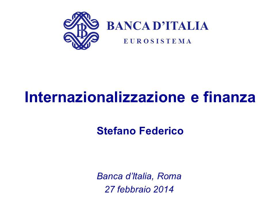 BANCA D'ITALIA E U R O S I S T E M A Internazionalizzazione e finanza Stefano Federico Banca d'Italia, Roma 27 febbraio 2014
