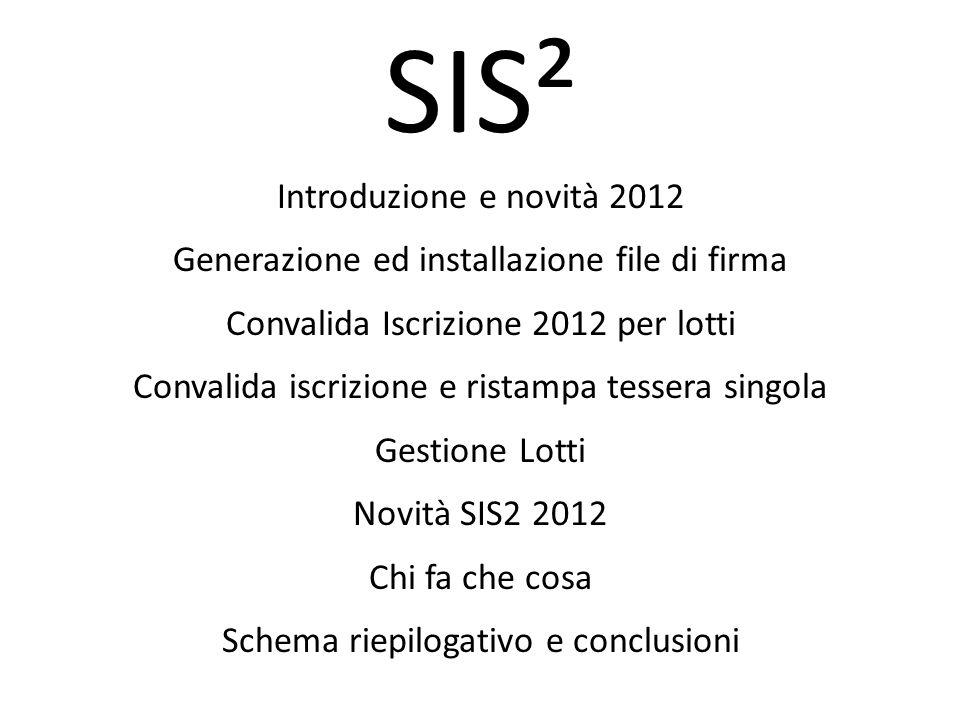 SIS² Introduzione e novità 2012 Generazione ed installazione file di firma Convalida Iscrizione 2012 per lotti Convalida iscrizione e ristampa tessera