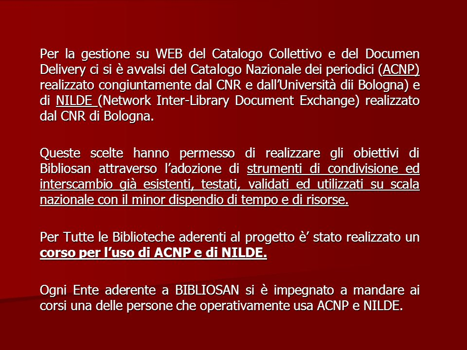Per la gestione su WEB del Catalogo Collettivo e del Documen Delivery ci si è avvalsi del Catalogo Nazionale dei periodici (ACNP) realizzato congiuntamente dal CNR e dall'Università dii Bologna) e di NILDE (Network Inter-Library Document Exchange) realizzato dal CNR di Bologna.