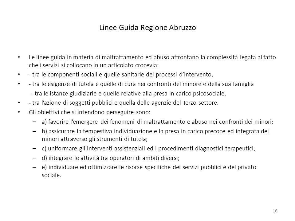 Linee Guida Regione Abruzzo Le linee guida in materia di maltrattamento ed abuso affrontano la complessità legata al fatto che i servizi si collocano