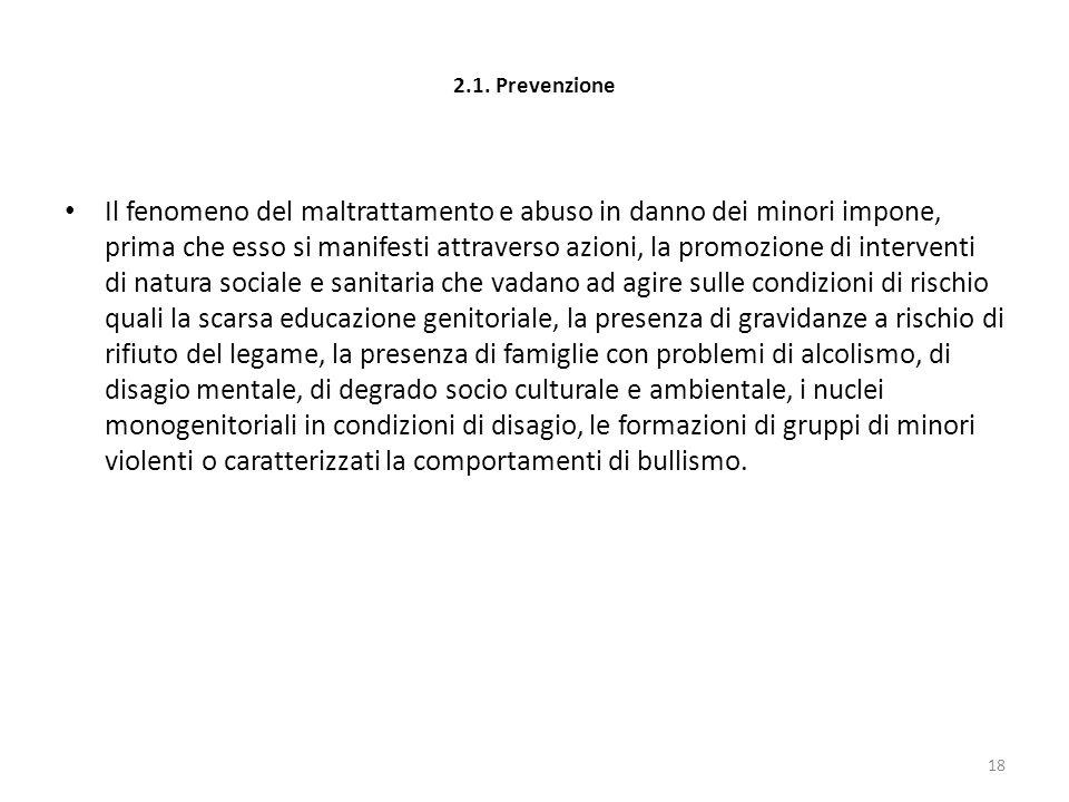 2.1. Prevenzione Il fenomeno del maltrattamento e abuso in danno dei minori impone, prima che esso si manifesti attraverso azioni, la promozione di in