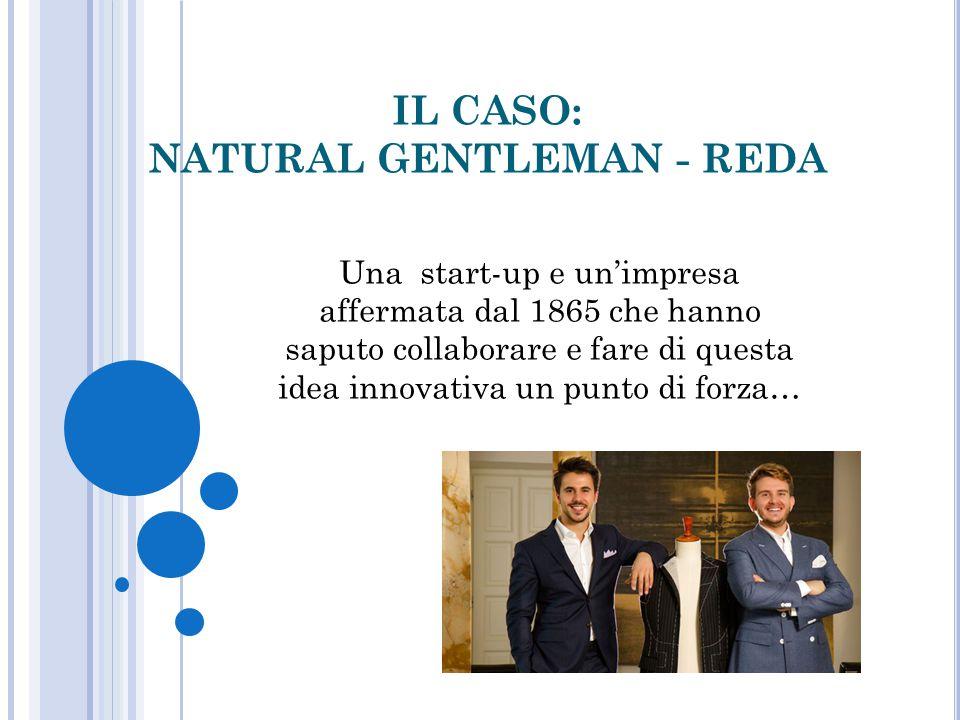 IL CASO: NATURAL GENTLEMAN - REDA Una start-up e un'impresa affermata dal 1865 che hanno saputo collaborare e fare di questa idea innovativa un punto di forza…