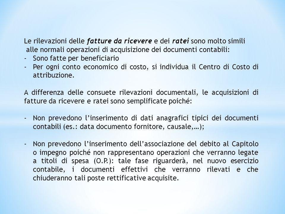 Le rilevazioni delle fatture da ricevere e dei ratei sono molto simili alle normali operazioni di acquisizione dei documenti contabili: -Sono fatte pe