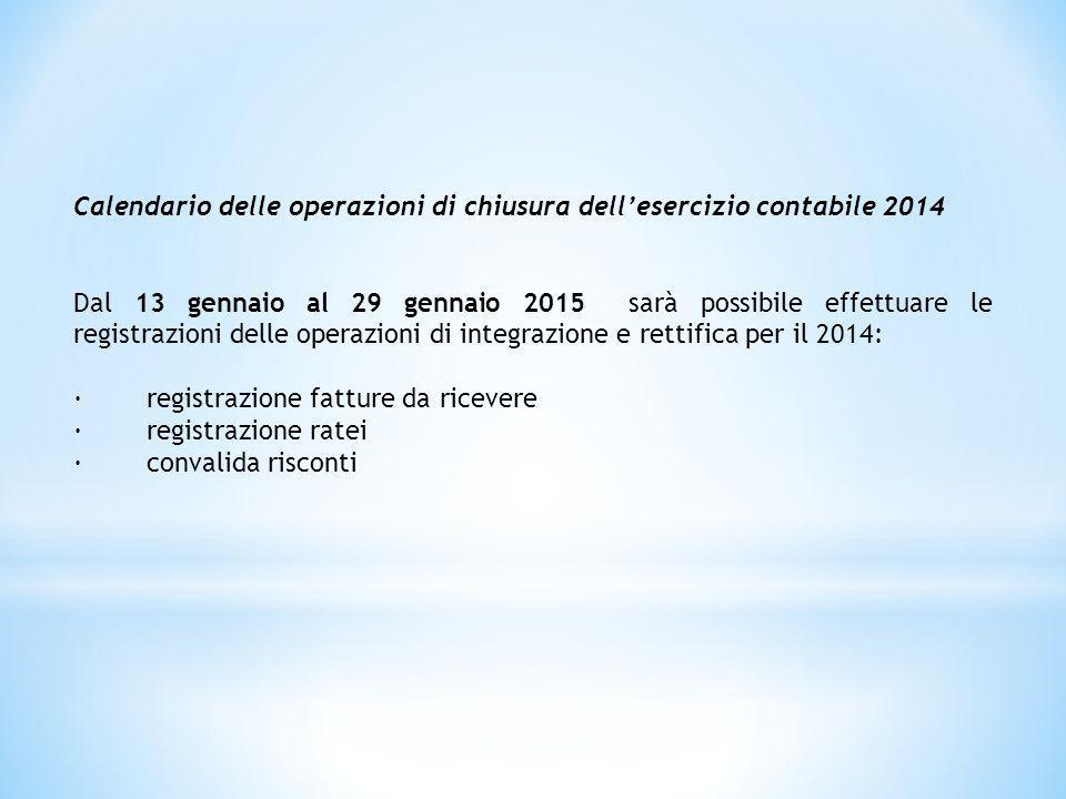 Calendario delle operazioni di chiusura dell'esercizio contabile 2014 Dal 13 gennaio al 29 gennaio 2015 sarà possibile effettuare le registrazioni del