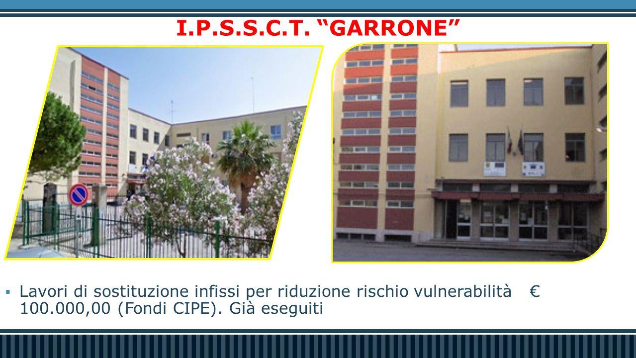 """ Lavori di sostituzione infissi per riduzione rischio vulnerabilità€ 100.000,00 (Fondi CIPE). Già eseguiti I.P.S.S.C.T. """"GARRONE"""""""